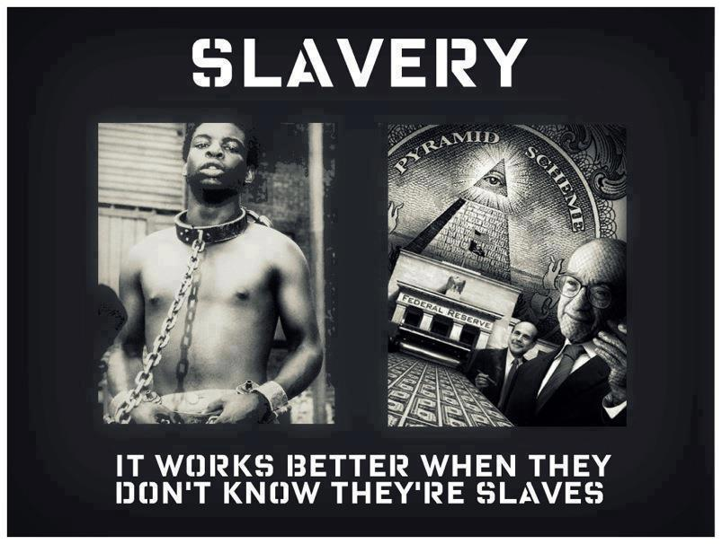 slavery. it works better when they don't know they're slaves